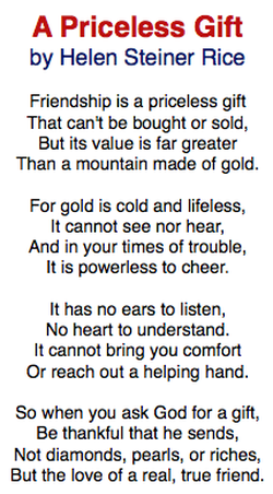I believe that the author of this poem (Helen Steiner Rice) wrote this poem to express that friendship is a rare gift that can not be replaced.